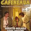 """Reprezentaţii aniversare de ziua lui Horaţiu Mălăele cu spectacolul """"Cafeneaua"""""""